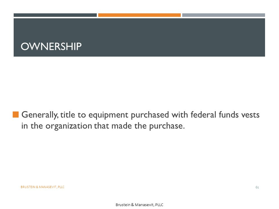 Ownership Generally, title to equipment purchased with federal funds vests in the organization that made the purchase.