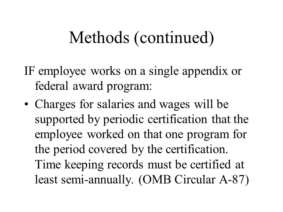 Methods (continued) IF employee works on a single appendix or federal award program: