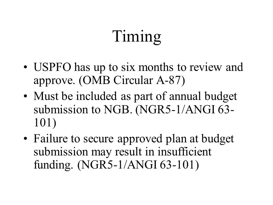 Timing USPFO has up to six months to review and approve. (OMB Circular A-87)