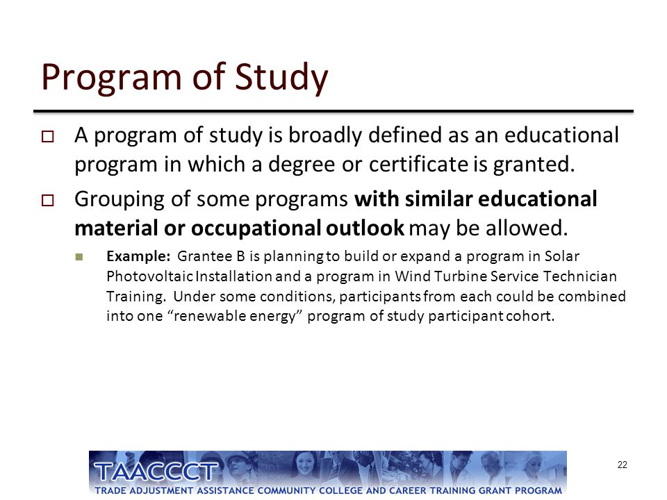 Program of Study A program of study is broadly defined as an educational program in which a degree or certificate is granted.