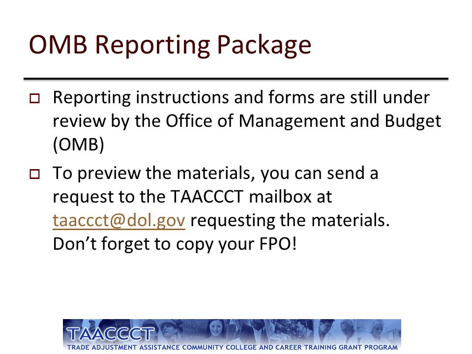 OMB Reporting Package Reporting instructions and forms are still under review by the Office of Management and Budget (OMB)