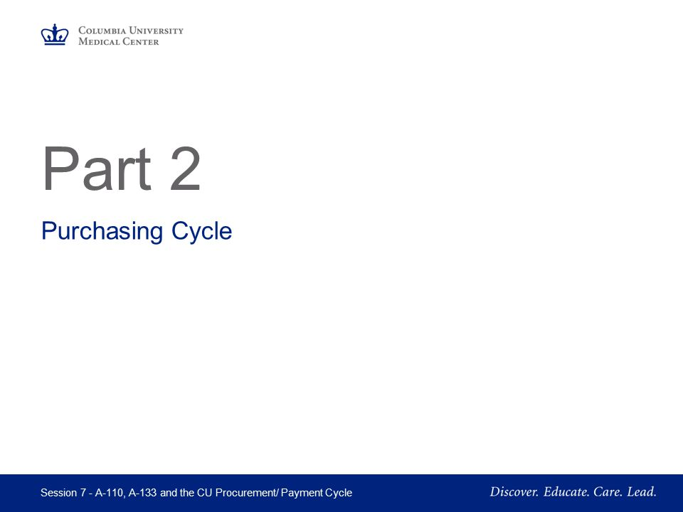 Part 2 Purchasing Cycle Session 7 - A-110, A-133 and the CU Procurement/ Payment Cycle