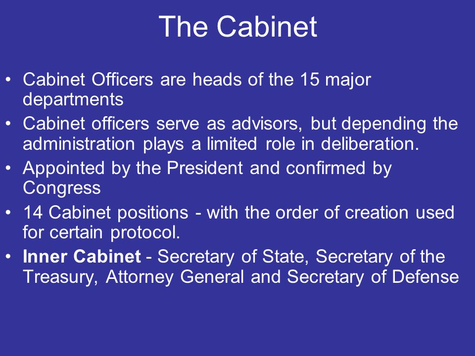 The Cabinet Cabinet Officers are heads of the 15 major departments