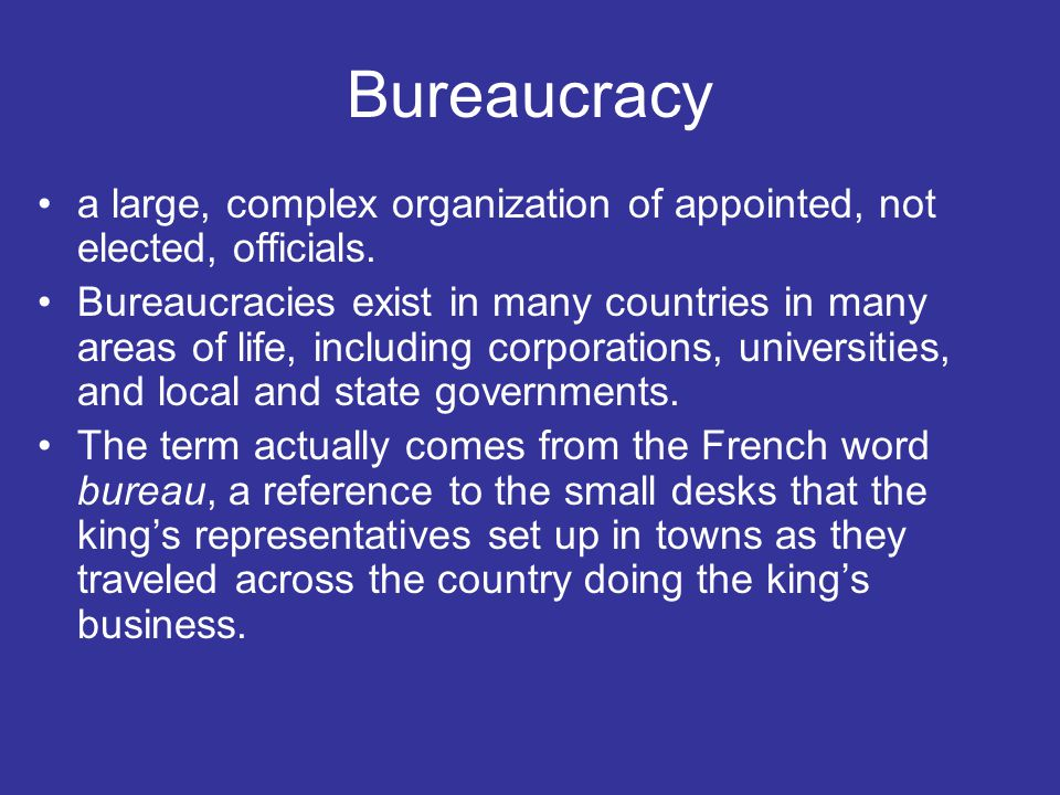 Bureaucracy a large, complex organization of appointed, not elected, officials.