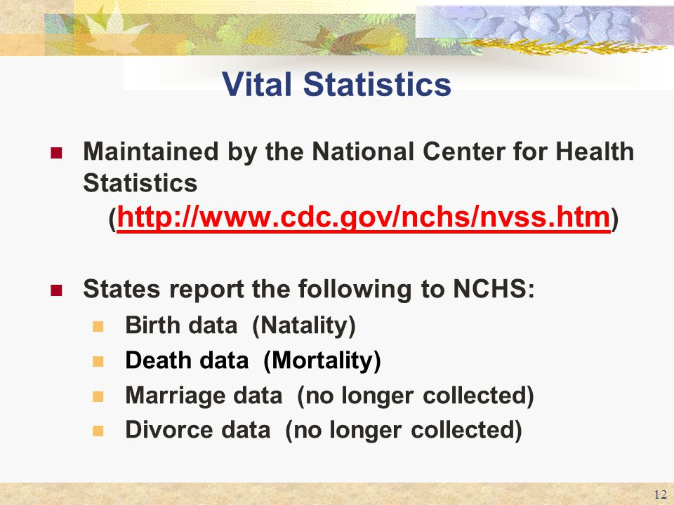 Vital Statistics Maintained by the National Center for Health Statistics (http://www.cdc.gov/nchs/nvss.htm)