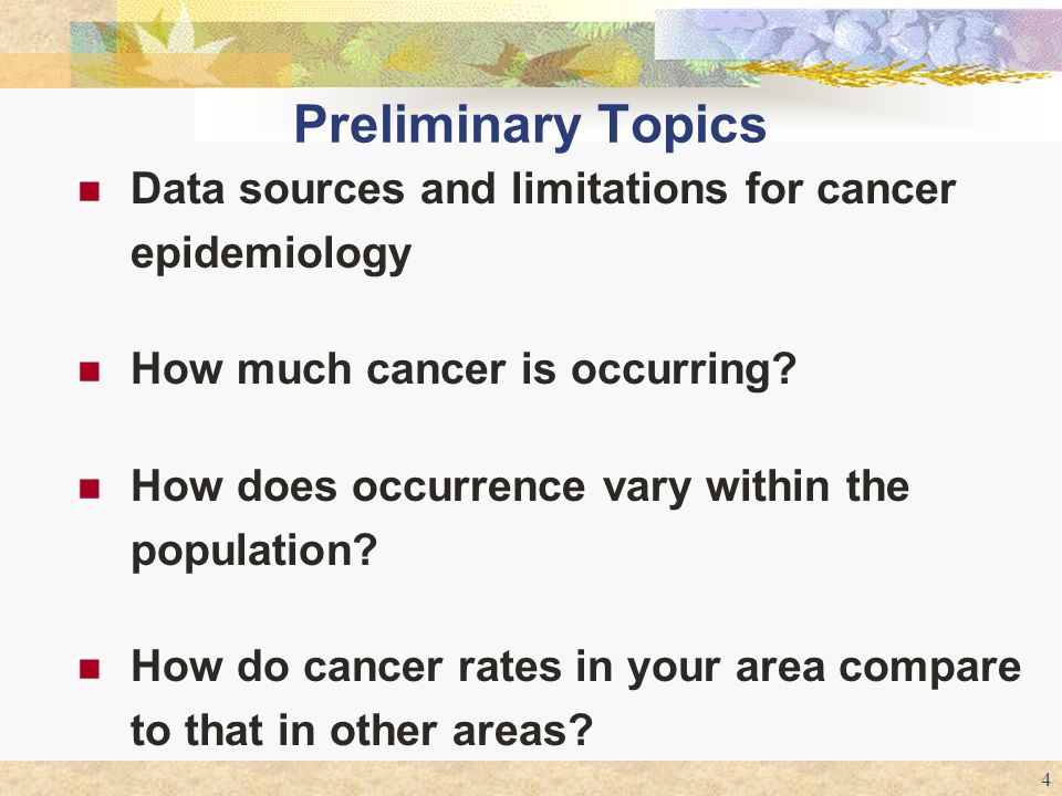 Preliminary Topics Data sources and limitations for cancer epidemiology. How much cancer is occurring