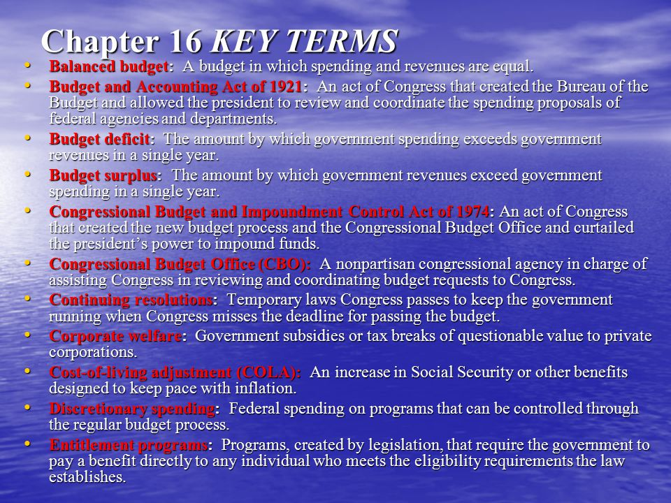 Chapter 16 KEY TERMS Balanced budget: A budget in which spending and revenues are equal.