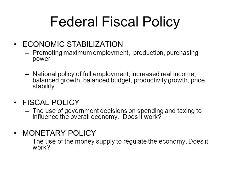 Federal Fiscal Policy ECONOMIC STABILIZATION FISCAL POLICY