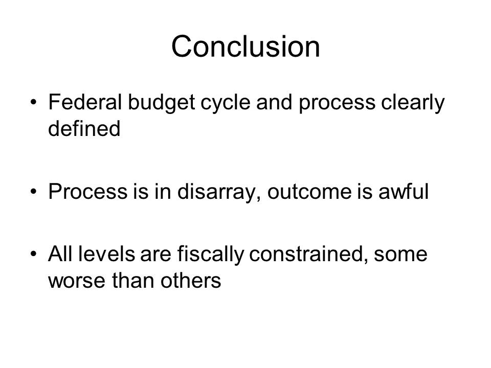 Conclusion Federal budget cycle and process clearly defined