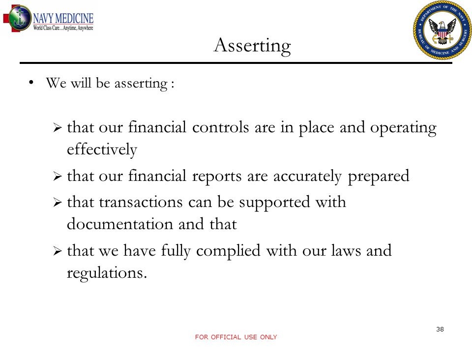 Asserting We will be asserting : that our financial controls are in place and operating effectively.
