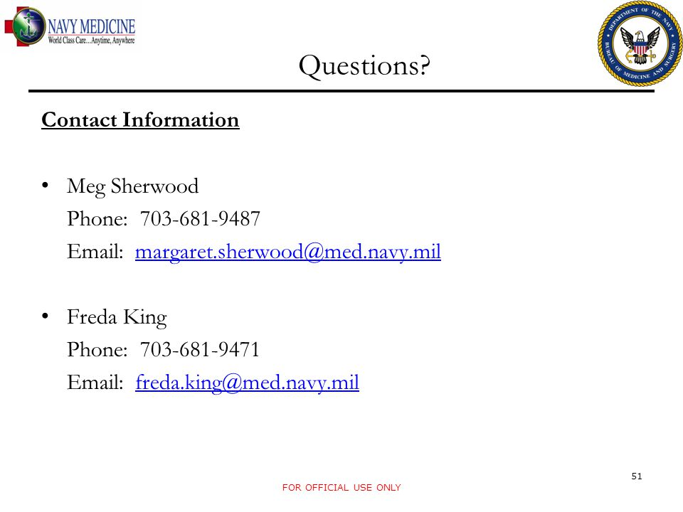 Questions Contact Information. Meg Sherwood. Phone: 703-681-9487. Email: margaret.sherwood@med.navy.mil.