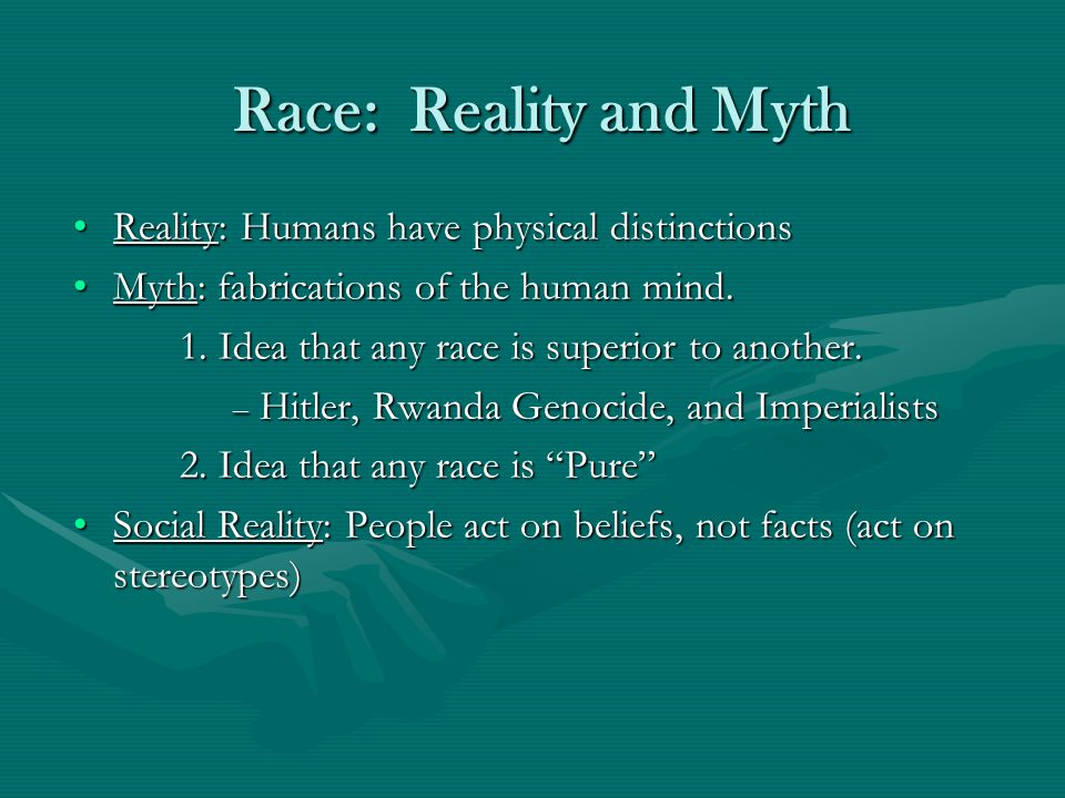 Race: Reality and Myth Reality: Humans have physical distinctions