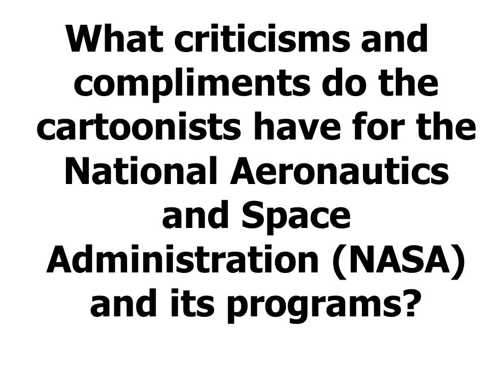 What criticisms and compliments do the cartoonists have for the National Aeronautics and Space Administration (NASA) and its programs