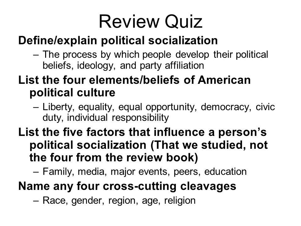 Review Quiz Define/explain political socialization