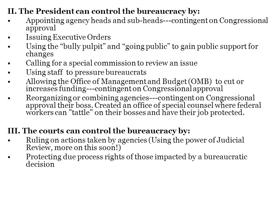 II. The President can control the bureaucracy by: