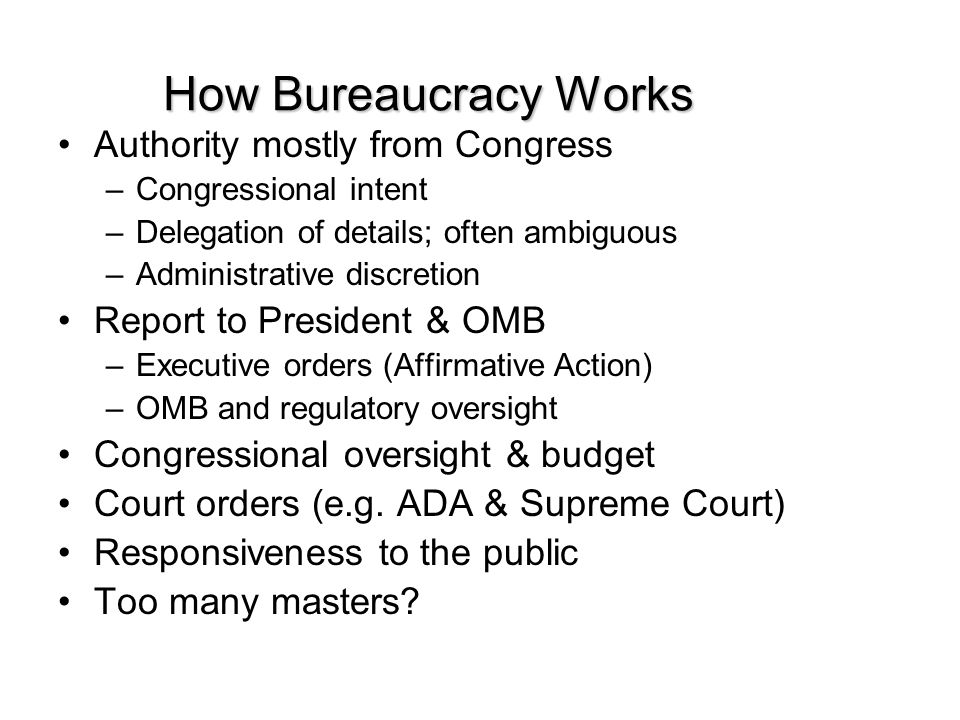 How Bureaucracy Works Authority mostly from Congress