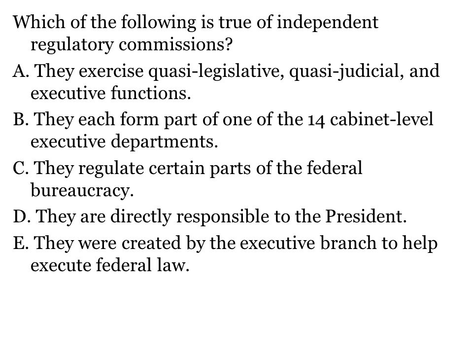Which of the following is true of independent regulatory commissions.