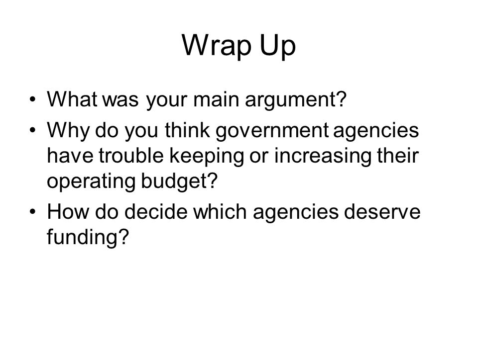 Wrap Up What was your main argument
