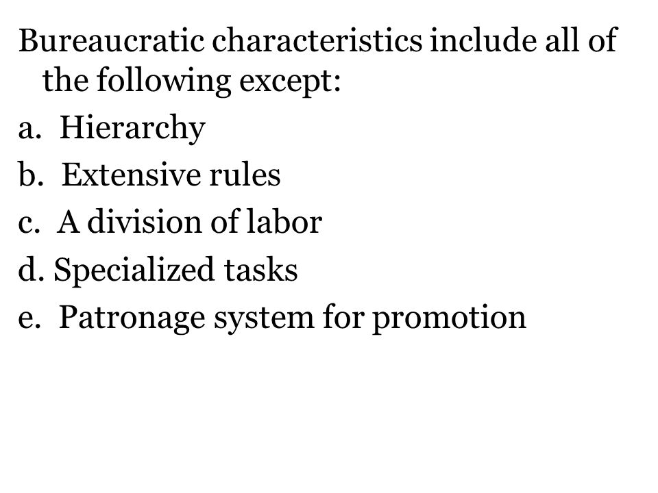 Bureaucratic characteristics include all of the following except: a