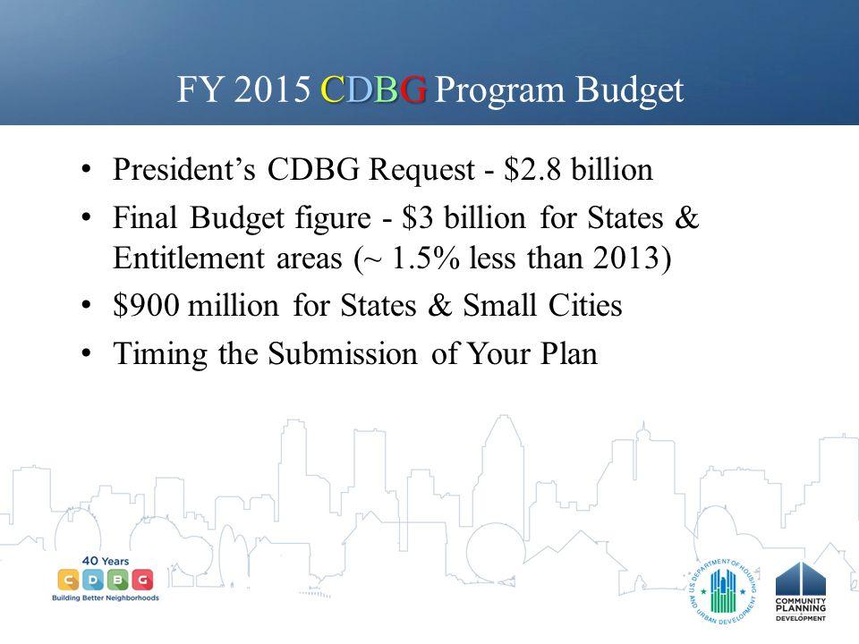 FY 2015 CDBG Program Budget President's CDBG Request - $2.8 billion
