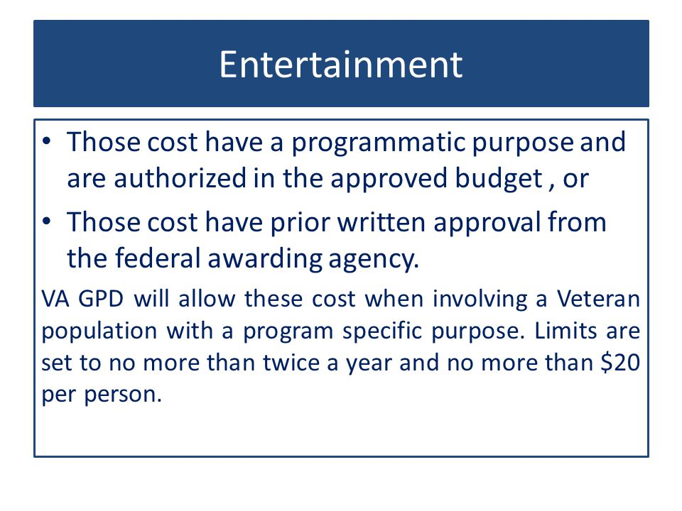 Entertainment Those cost have a programmatic purpose and are authorized in the approved budget , or.