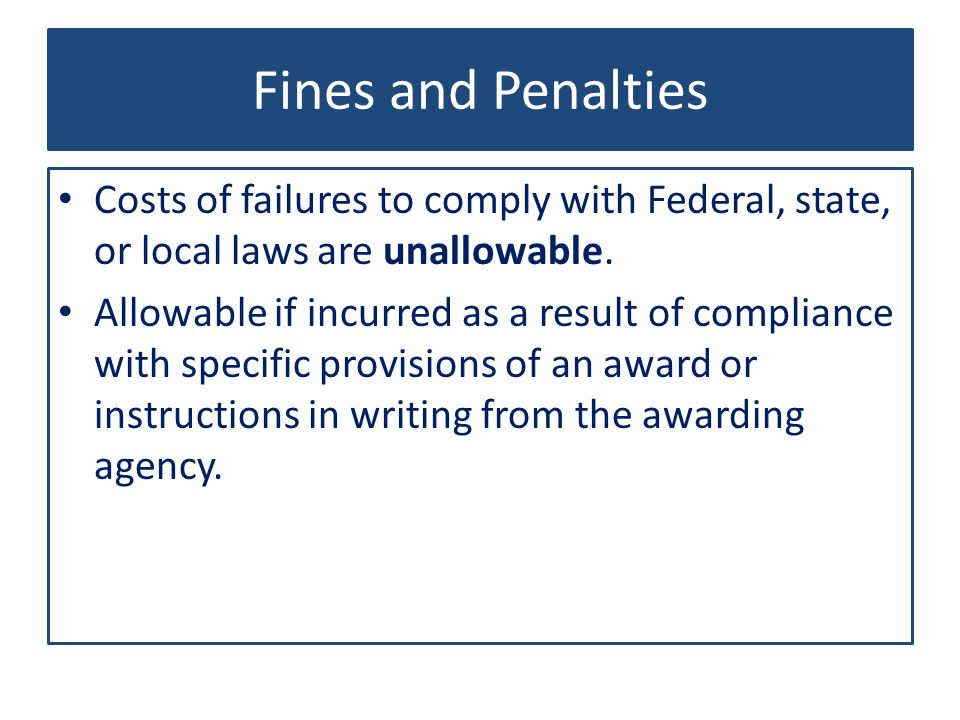 Fines and Penalties Costs of failures to comply with Federal, state, or local laws are unallowable.