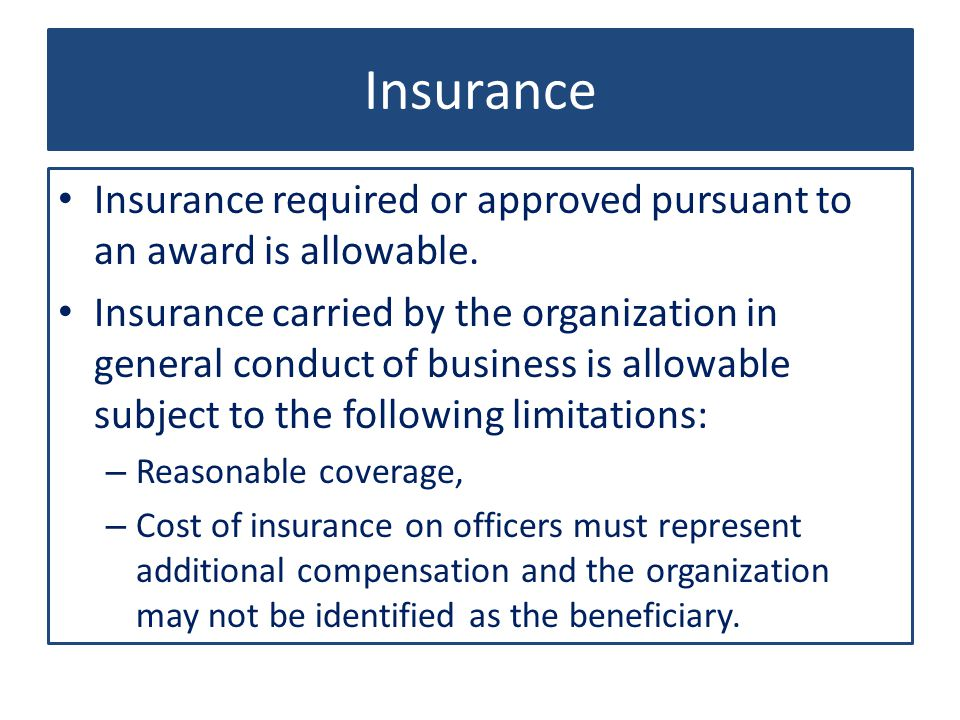 Insurance Insurance required or approved pursuant to an award is allowable.