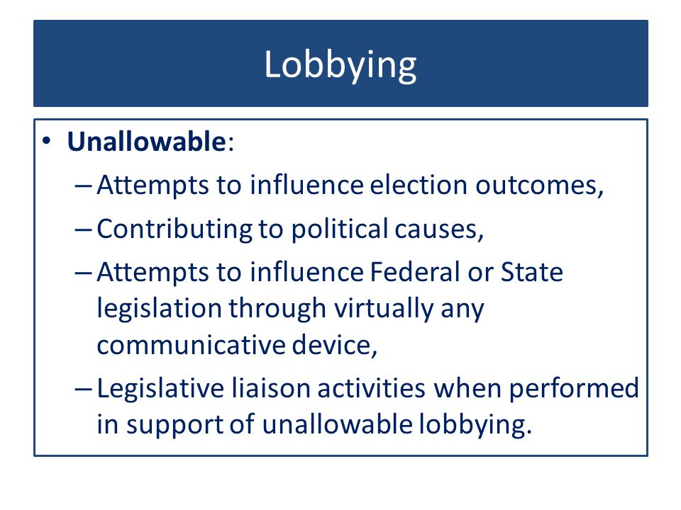 Lobbying Unallowable: Attempts to influence election outcomes,