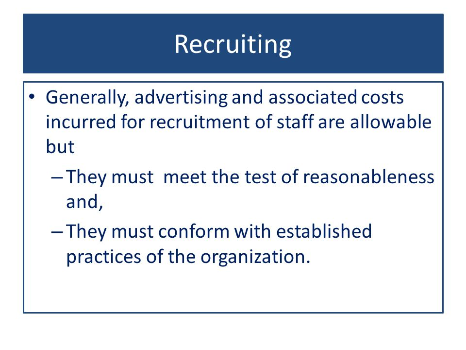Recruiting Generally, advertising and associated costs incurred for recruitment of staff are allowable but.