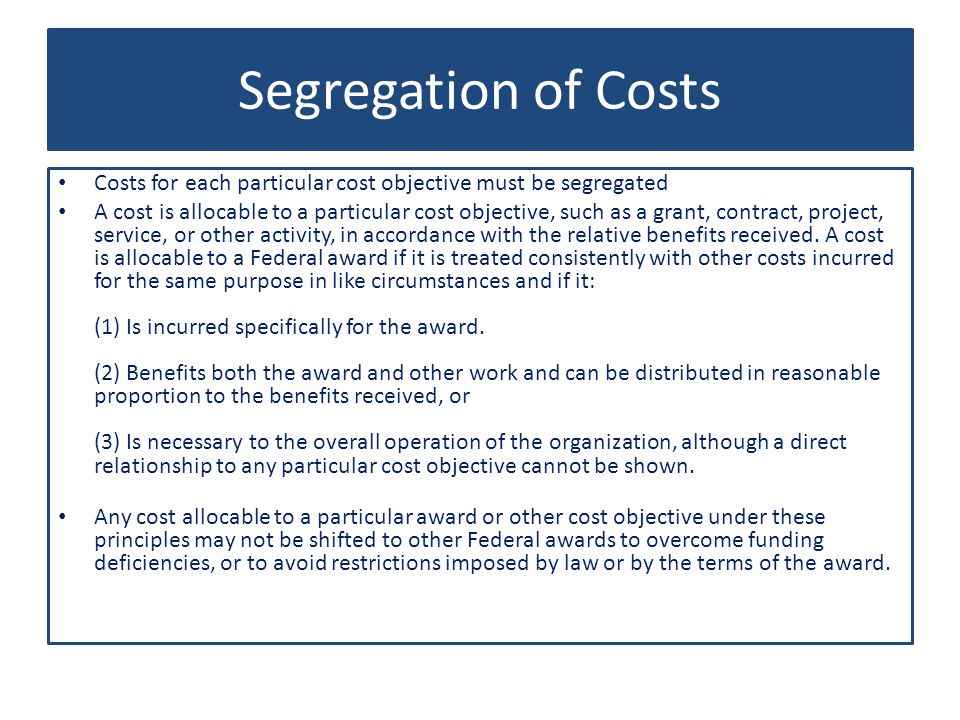 Segregation of Costs Costs for each particular cost objective must be segregated.