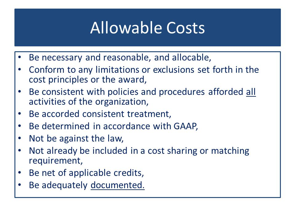 Allowable Costs Be necessary and reasonable, and allocable,