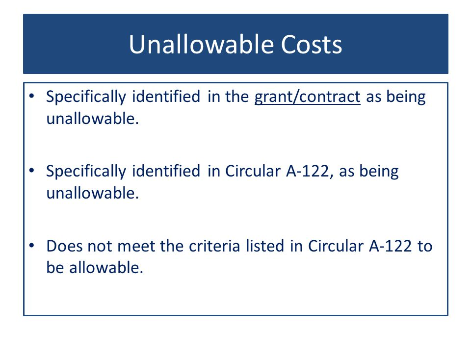 Unallowable Costs Specifically identified in the grant/contract as being unallowable.