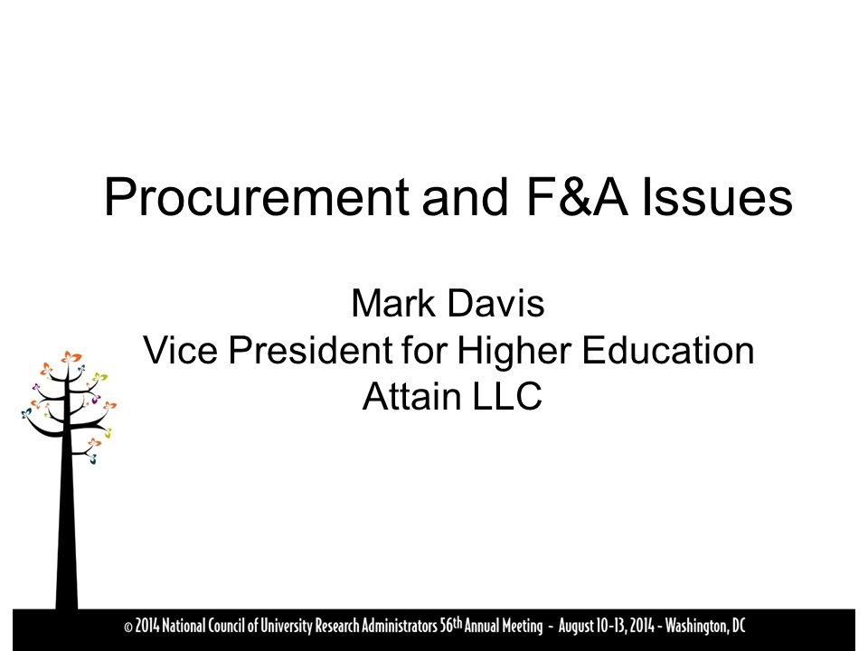 Procurement and F&A Issues Mark Davis Vice President for Higher Education Attain LLC