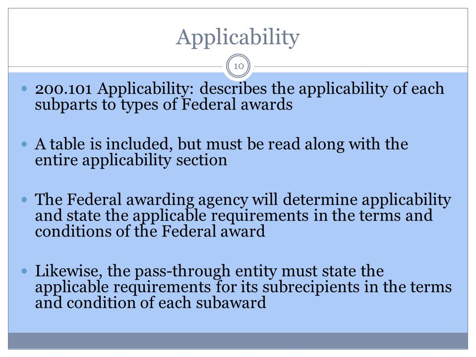 Applicability 200.101 Applicability: describes the applicability of each subparts to types of Federal awards.