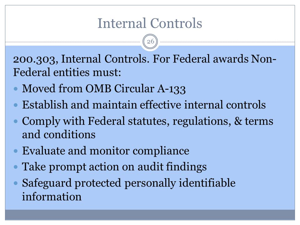 Internal Controls 200.303, Internal Controls. For Federal awards Non-Federal entities must: Moved from OMB Circular A-133.