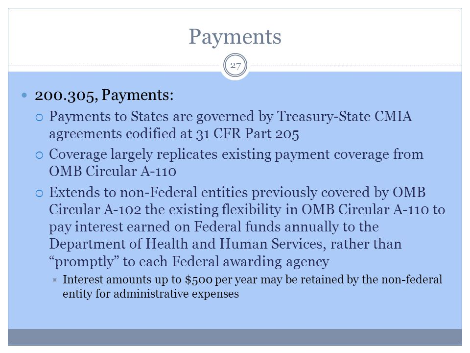 Payments 200.305, Payments: Payments to States are governed by Treasury-State CMIA agreements codified at 31 CFR Part 205.