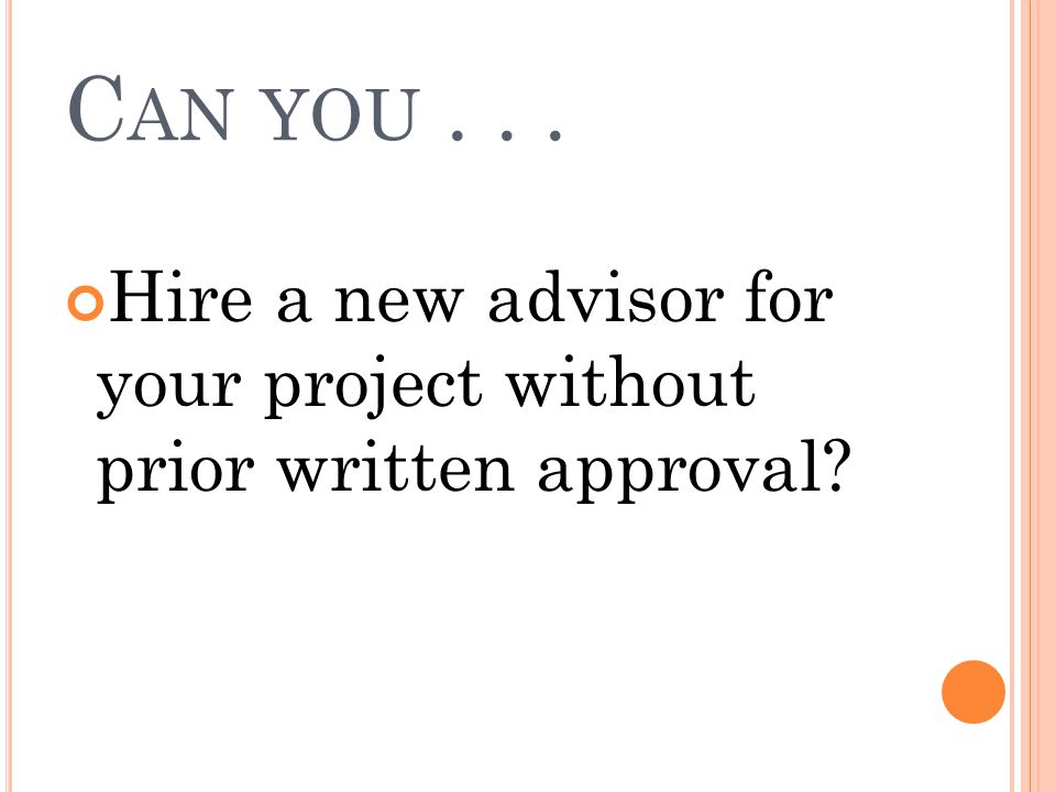 Can you . . . Hire a new advisor for your project without prior written approval
