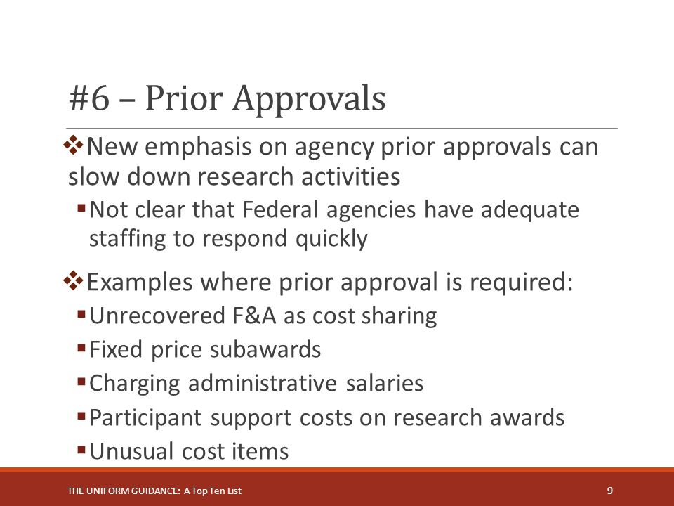 #6 – Prior Approvals New emphasis on agency prior approvals can slow down research activities.