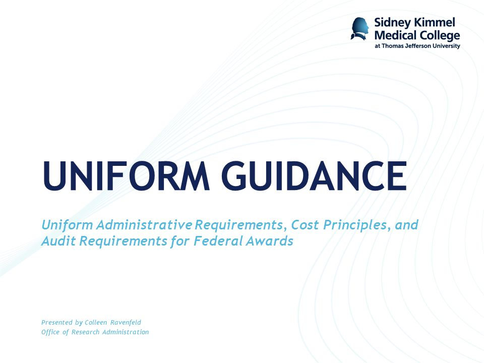 UNIFORM GUIDANCE Uniform Administrative Requirements, Cost Principles, and Audit Requirements for Federal Awards.