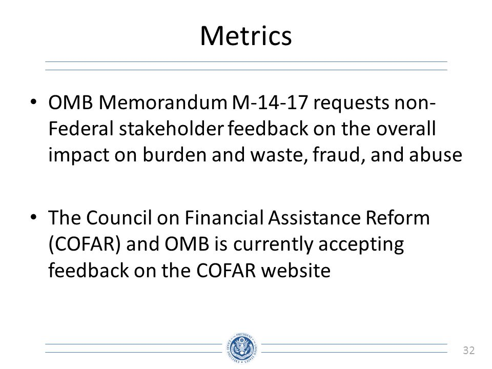 Metrics OMB Memorandum M-14-17 requests non-Federal stakeholder feedback on the overall impact on burden and waste, fraud, and abuse.