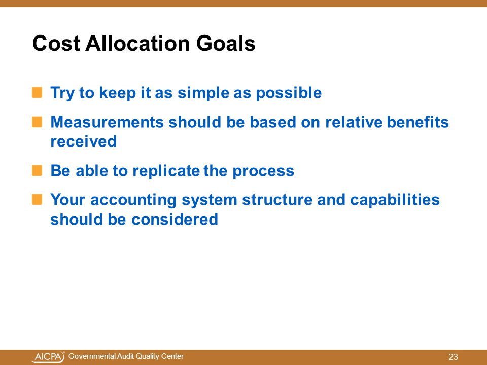 Cost Allocation Goals Try to keep it as simple as possible