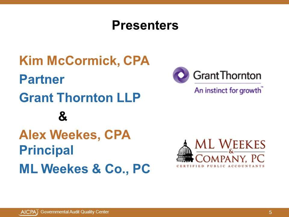 Presenters Kim McCormick, CPA Partner Grant Thornton LLP & Alex Weekes, CPA Principal ML Weekes & Co., PC