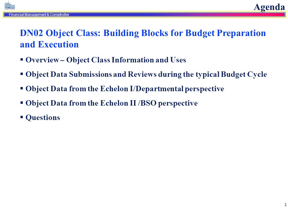 Agenda DN02 Object Class: Building Blocks for Budget Preparation and Execution. Overview – Object Class Information and Uses.