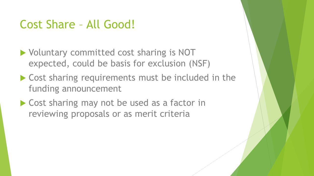 Cost Share – All Good! Voluntary committed cost sharing is NOT expected, could be basis for exclusion (NSF)