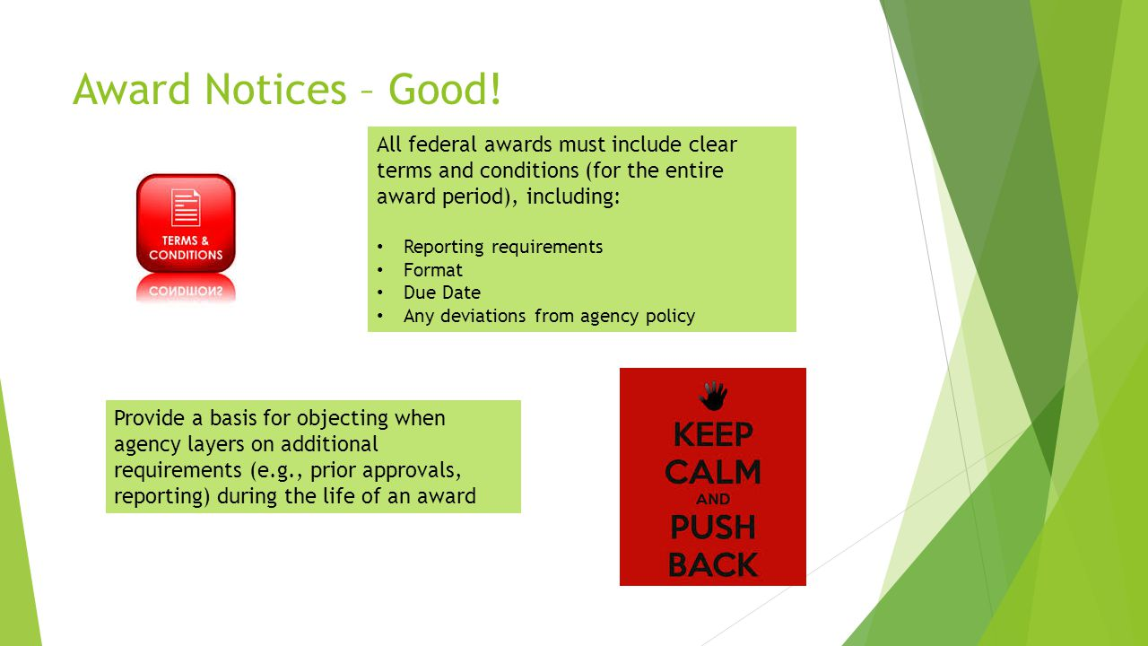 Award Notices – Good! All federal awards must include clear terms and conditions (for the entire award period), including: