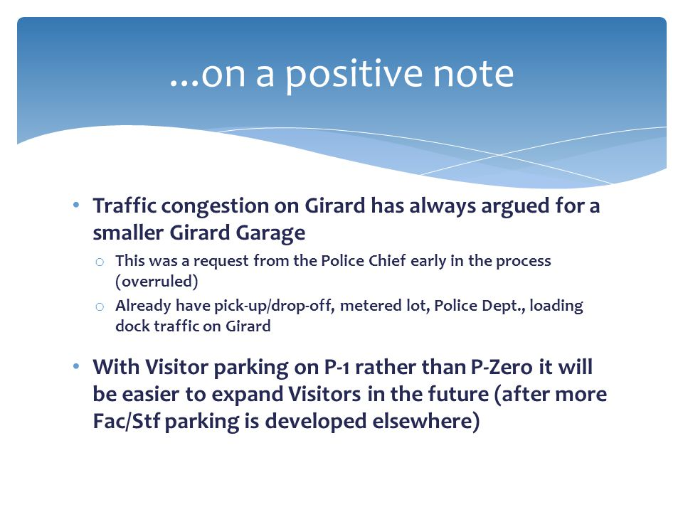 ...on a positive note Traffic congestion on Girard has always argued for a smaller Girard Garage.