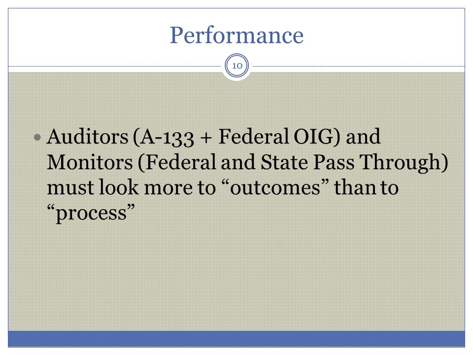 Performance Auditors (A-133 + Federal OIG) and Monitors (Federal and State Pass Through) must look more to outcomes than to process