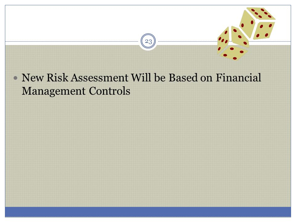 New Risk Assessment Will be Based on Financial Management Controls