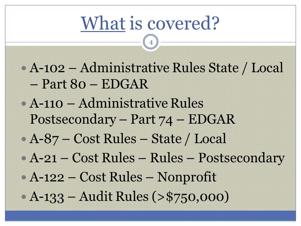 What is covered A-102 – Administrative Rules State / Local – Part 80 – EDGAR. A-110 – Administrative Rules Postsecondary – Part 74 – EDGAR.