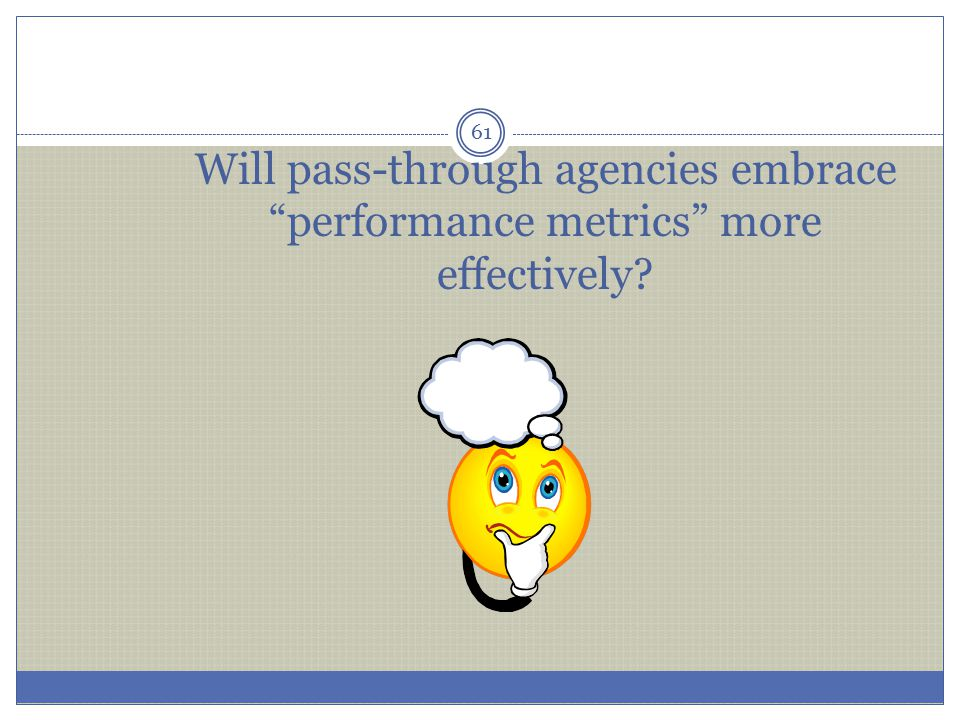 Will pass-through agencies embrace performance metrics more effectively